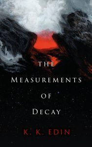Featured Book: The Measurements of Decay by K. K. Edin
