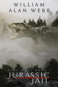 Jurassic Jail, The Time Wars Book 1 by William Alan Webb